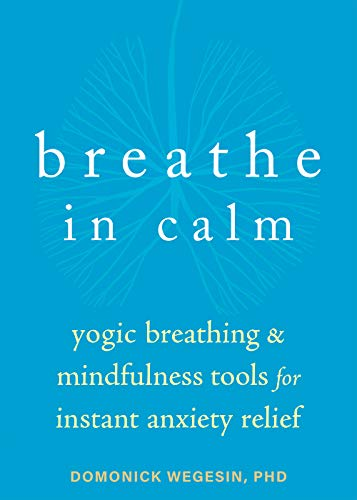 Breathe In Calm: Yogic Breathing and Mindfulness Tools for Instant Anxiety Relief (English Edition)