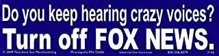 Do You Keep Hearing Crazy Voices? Turn Off Fox News. - Bumper Sticker / Decal (11.5