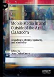 Mobile Media In and Outside of the Art Classroom: Attending to Identity, Spatiality, and Materiality