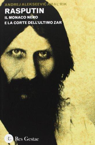 Rasputin. Il monaco nero e la corte dell'ultimo zar