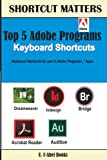 Top 5 Adobe Programs Keyboard Shortcuts.: Volume 30 (Shortcut Matters)