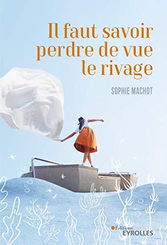 Il faut savoir perdre de vue le rivage (Romans Eyrolles) (French Edition)