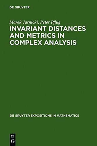 Invariant Distances and Metrics in Complex Analysis (De Gruyter Expositions in Mathematics, Band 9)