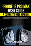 iPhone 13 Pro Max User Guide: A Complete User Manual for Beginners and Pro with Useful Tips & Tricks for the New Apple iPhone 13 Pro Max and Latest Hacks for iOS 15
