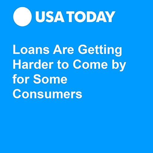 Loans Are Getting Harder to Come By for Some Consumers audiobook cover art