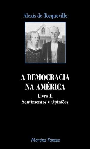 A Democracia Na America. Sentimentos E Opinioes - Livro 2
