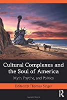 Cultural Complexes and the Soul of America: Myth, Psyche, and Politics