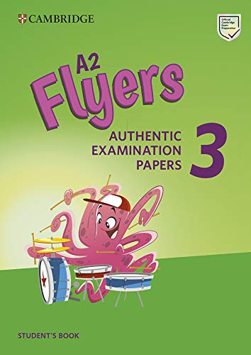 A2 Flyers 3. Practice Tests: Authentic Examination Papers: Vol. 3