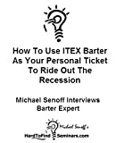How To Use ITEX Barter As Your Personal Ticket To Ride Out The Recession: Michael Senoff Interviews Barter Expert (English Edition)
