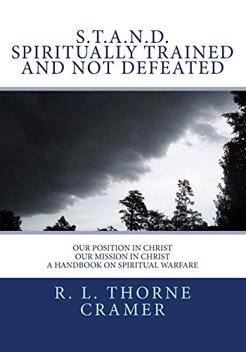 S.T.A.N.D. Spiritually Trained And Not Defeated: Our Position in Christ, Our Mission in Christ A Handbook on Spiritual Warfare
