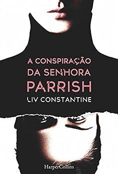 A conspiração da senhora Parrish (Suspense / Thriller Livro 2701) (Portuguese Edition) by [Liv Constantine]