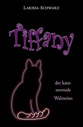 Tiffany - der katz-normale Wahnsinn