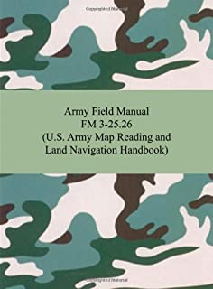 Army Field Manual FM 3-25.26 (U.S. Army Map Reading and Land Navigation Handbook)