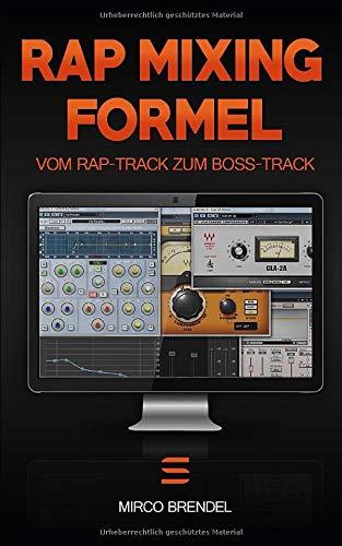Rap-Mixing-Formel: Diese 6 Schritte machen jeden Track zum Boss-Track. OHNE Vorkenntnisse