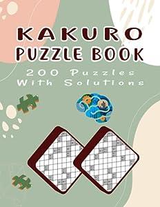 Kakuro Puzzle Book – 200 Puzzles: Brain Exercise Kakuro Math Logic Puzzles to Adults – 200 Extreme Hard Kakuro Math Logic Puzzles with Solution