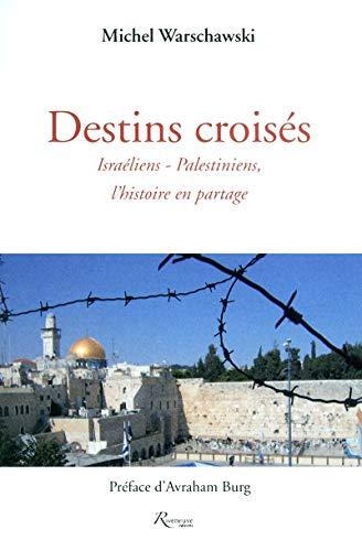 Destins croisés. Israéliens-Palestiniens, l'histoire en partage