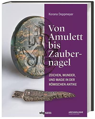 Von Amulett bis Zaubernagel: Zeichen, Wunder und Magie in der römischen Antike