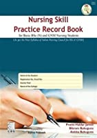 NURSING SKILL PRACTICE RECORD BOOK FOR BASIC BSC AND GNM NURSING STUDENTS (HB 2018)