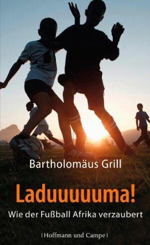 Laduuuuuma!: Wie der Fußball Afrika verzaubert (Kulturgeschichte) by Bartholomäus Grill (2009-11-17)