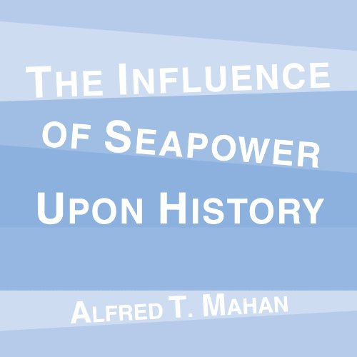 The Influence of Seapower Upon History audiobook cover art