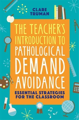 The Teacher's Introduction to Pathological Demand Avoidance: Essential Strategies for the Classroom