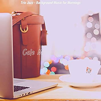 Trio Jazz - Background Music for Mornings