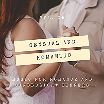 Sensual And Romantic - Music For Romance And Candlelight Dinners, Vol. 05