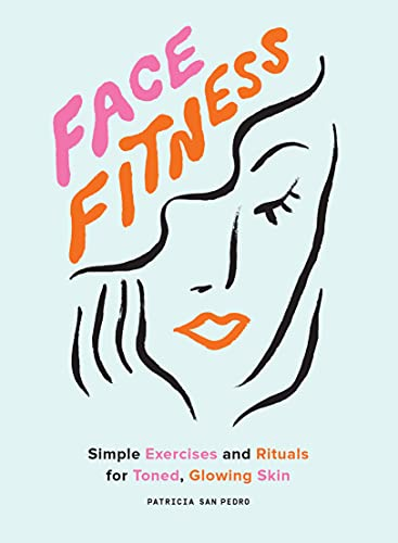 Face Fitness: Simple Exercises and Rituals for Toned, Glowing Skin