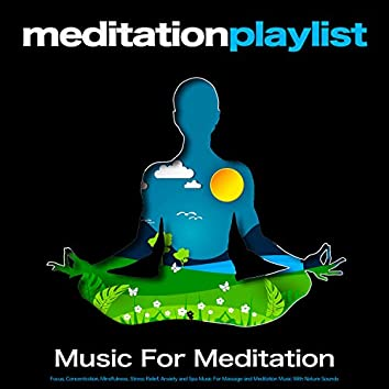 Meditation Playlist: Music For Meditation, Focus, Concentration, Mindfulness, Stress Relief, Anxiety and Spa Music For Massage and Meditation Music With Nature Sounds