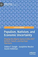 Populism, Nativism, and Economic Uncertainty: Playing the Blame Game in the 2017 British, French, and German Elections (Europe in Crisis)