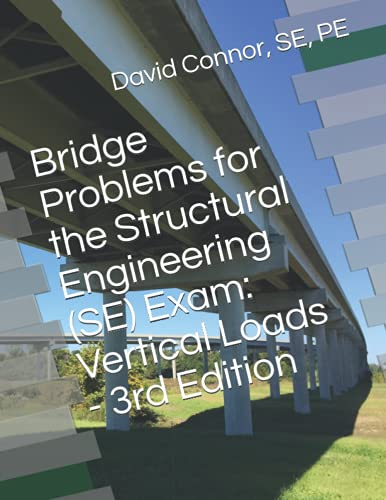 Bridge Problems for the Structural Engineering (SE) Exam: Vertical Loads - 3rd Edition