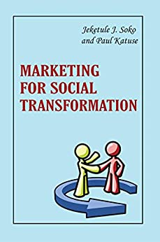 Marketing for Social Transformation (General Knowledge and Literacy) by [Jeketule J Soko Paul Katuse]