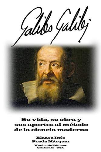 Galileo Galilei: Su vida, su obra y sus aportes al método de la ciencia moderna (WIE)