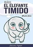 RÁUL EL ELEFANTE TIMIDO: Cuentos infantiles de 4 A 12 años
