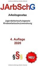 Jugendarbeitsschutzgesetz (JArbSchG) Kinderarbeitsschutzverordnung 2020: Arbeitsgesetze die dem Schutz von Kindern & Jugendlichen dienen - ... KindArbSchV 2020 NEU (German Edition)