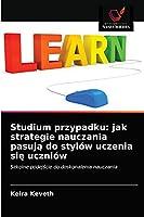 Studium przypadku: jak strategie nauczania pasują do stylów uczenia się uczniów: Szkolne podejście do doskonalenia nauczania