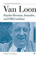 Van Loon: Popular Historian, Journalist, and FDR Confidant (The World of the Roosevelts)