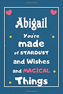 Abigail You are made of Stardust and Wishes and MAGICAL Things: Personalised Name Notebook, Gift For Her, Christmas Gift, ...
