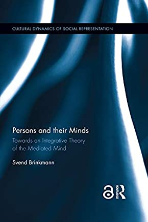 Persons and their Minds (Open Access): Towards an Integrative Theory of the Mediated Mind (Cultural Dynamics of Social Representation) (English Edition)