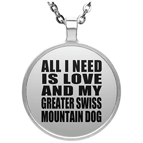 All I Need Is Love And My Greater Swiss Mountain Dog -...