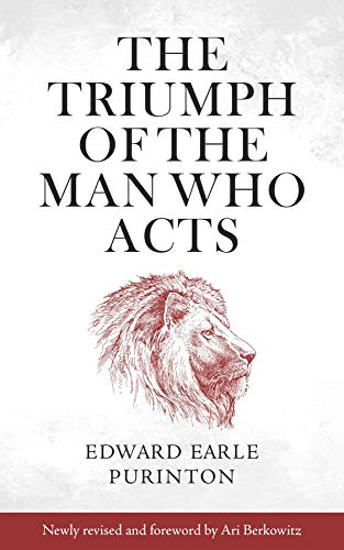 The Triumph of the Man Who Acts by [Edward Earle Purinton, Ari Berkowitz]