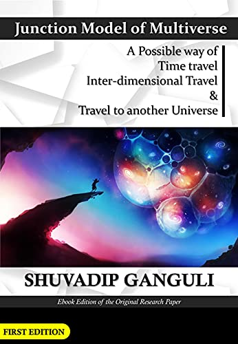 Junction Model of Multiverse: A Possible way of Time travel, Inter-dimensional Travel & Travel to another Universe (English Edition)