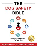 The Dog Safety Bible: Dog Safety and First Aid For Your Dog
