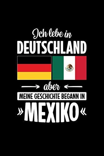 ICH LEBE IN DEUTSCHLAND ABER MEINE GESCHICHTE BEGANN IN MEXIKO: Notizbuch   DIN A5   Dot Grid   Für Mexikanerinnen und Mexikaner, die in Deutschland leben   120 Seiten