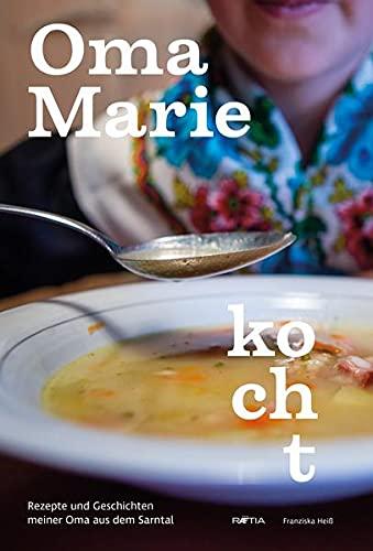 Oma Marie kocht: Rezepte und Geschichten meiner Oma aus dem Sarntal