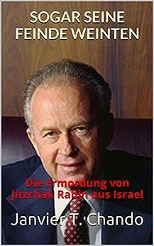 SOGAR SEINE FEINDE WEINTEN: Die Ermordung von Jitzchak Rabin aus Israel (German Edition) par [Janvier T. Chando, Janvier Tchouteu]