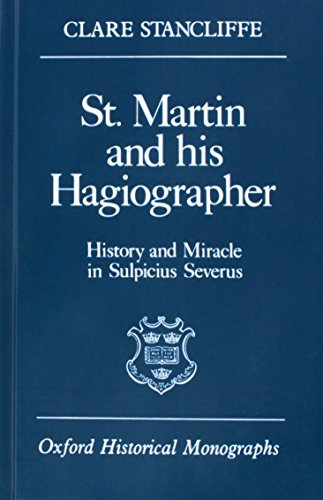 St. Martin and His Hagiographer: History and Miracle in Sulpicius Severus (Oxford Historical Monogra