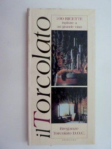 'IL TORCOLATO 100 Ricette ispirate ad un grande vino. Breganze Torcolato D.O.C.'