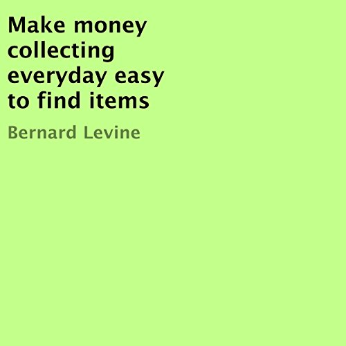 Make Money Collecting Everyday, Easy-to-Find Items audiobook cover art