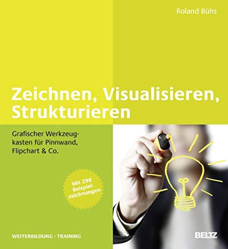 Zeichnen, Visualisieren, Strukturieren: Grafischer Werkzeugkasten für Pinnwand, Flipchart & Co. Mit mehr als 300 Beispielzeichnungen (Beltz Weiterbildung)